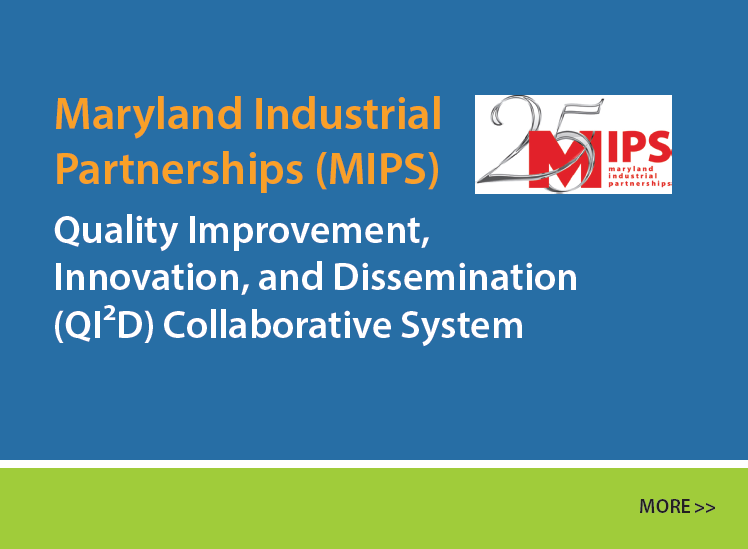 Logo of Maryland Industrial Partnerships (MIPS) which shows 25 years. Quality Improvement, Innovation, and Dissemination (QI2D) Collaborative System.